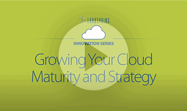 Video - Growing Your Cloud Maturity and Strategy